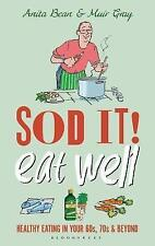 Sod it! Eat Well: Healthy Eating in Your 60s, 70s and Beyond, Sir Muir Gray,Anit