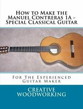 How to Make the Contreras 1A Special Classical Guitar - book & plans