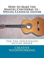 How to Make the Contreras 1A Special Classical Guitar - book & plans