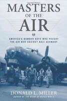 Masters of the Air: Americas Bomber Boys Who Foug