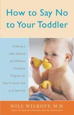 How to Say No to Your Toddler: Creating a Safe, Rational, and Effective Discipli
