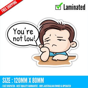 You're not low Sticker Decal Vinyl Cartoon #2 Beer 4WD Ute Tradie Subary Toyota
