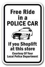 Free Ride In A Police Car If You Shoplift Courtesy Of Your Local PD Sign 12x18