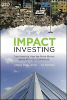 Impact Investing: Transforming How We Make Money While Making a Difference by B
