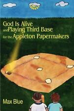 God Is Alive and Playing Third Base for the Appleton Papermakers by Max Blue...