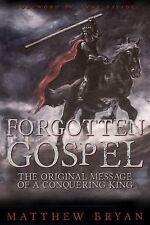 Forgotten Gospel : The Original Message of a Conquering King by Matthew Bryan...