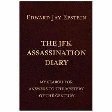 The JFK ASSASSINATION DIARY: My Search For Answers to the Mystery of the Century