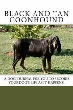 Black and Tan Coonhound : A Dog Journal for You to Record Your Dog's Life As .