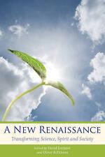 A NEW RENAISSANCE: TRANSFORMING SCIENCE, SPIRIT AND SOCIETY., Lorimer, David & O