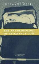 The Anthropology of Pregnancy Loss : Comparative Studies in Miscarriage,...