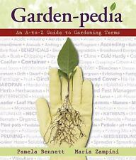 Garden-Pedia : An a-To-Z Guide to Gardening Terms by Pamela Bennett and Maria...