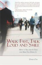 Walk Fast, Talk Loud and Smile: How to Succeed in Sales and Have Fun Doing It