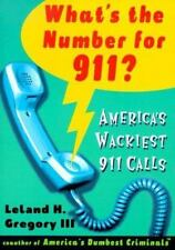What's The Number For 911?: America's Wackiest 911 Calls Leland H. Gregory III