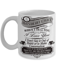 To My Wonderful Wife When I Tell You I Love You - Perfect Gift for Your Wife Mug