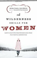 Wilderness Skills for Women: How to Survive Heartbreak and Other Full-Blown Melt