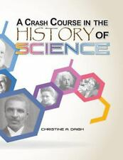 A Crash Course in the History of Science by Christine Daigh (2014, Paperback)