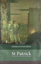 Saint Patrick: The Man and His Works by O'Loughlin, Thomas   Paperback Book   97