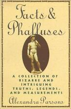 Facts and Phalluses : A Collection of Bizarre and Intriguing Truths, Legends, an
