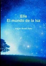 Elle : El Mundo de la Luz by Xavier Bonet Saez (2015, Paperback)