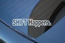 SHIFT HAPPENS Sticker Decal Vinyl JDM Euro Drift Lowered illest Fatlace