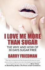 I Love Me More Than Sugar : How and Why to Go 30 Days Sugar Free