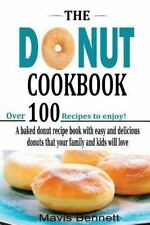 The Donut Cookbook : A Baked Donut Recipe Book with Easy and Delicious Donuts...