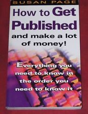 HOW TO GET PUBLISHED AND MAKE A LOT OF MONEY! ~ Susan Page