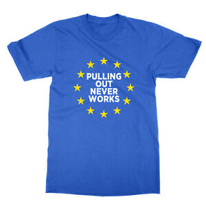 Pulling Out Never Works unisex t-shirt remain remainer pro EU Europe Brexit tee