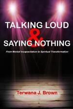 Talking Loud and Saying Nothing: By Brown, Terwana J.