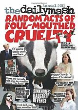 The Daily Mash Annual 2015: Random Acts of Foul-Mouthed Cruelty (Annuals 2015),