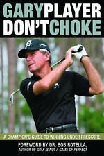 NEW Don't Choke: A Champion's Guide to Winning Under Pressure by Gary Player