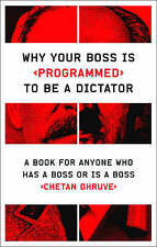 Very Good, Why Your Boss Is Programmed to Be a Dictator: A Book for Anyone Who H