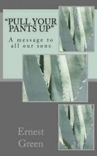 Pull Your Pants Up : A Message to All Our Sons by Ernest Green (2010, Paperback)