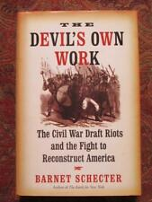 THE DEVIL'S OWN WORK - THE CIVIL WAR DRAFT RIOTS AND FIGHT TO REONSTRUCT AMERICA