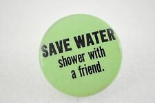 Vintage Pinback Button Save Water Shower With A Friend Button