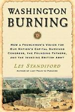 Washington Burning : How a Frenchman's Vision for Our Nation's Capital Survived