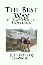 The Best Way : El Camino de Santiago by Bill Walker (2011, Paperback)