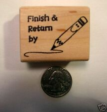 Finish & Return By, Teachers Rubber Stamp, Wood Mounted