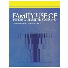 Family Use of Health Care United States 1980 by National Center National...