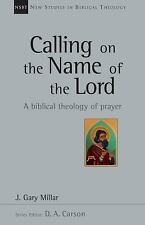 Calling on the Name of the Lord: A Biblical Theology of Prayer (New studies in B