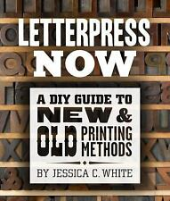 Letterpress Now : A DIY Guide to New and Old Printing Methods by Jessica C....