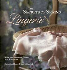 The Secrets of Sewing Lingerie: Make Your Own Knickers, Bras & Camisoles by Kat…