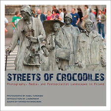 Streets of Crocodiles: Photography, Media, and Postsocialist Landscapes in Polan