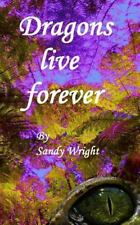 Dragons Live Forever by Sandy Wright (2016, Paperback)