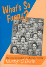 What's So Funny?: The Comic Conception of Culture and Society by Murray S Davis
