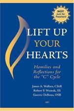 "Lift Up Your Hearts: Homilies And Reflections for the ""C"" Cycle"