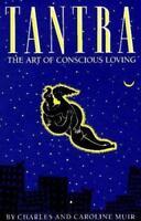 Tantra : The Art of Conscious Loving by Charles Muir; Caroline Muir