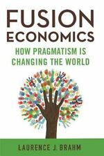 Fusion Economics : How Pragmatism Is Changing the World by L. Brahm (2014,...