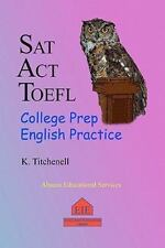 Sat Act Toefl College Prep English Practice: By K. Titchenell