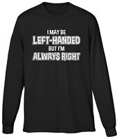 I May Be Left Handed But Im Always Right Funny Humor Joke Saying Mens LS Tee